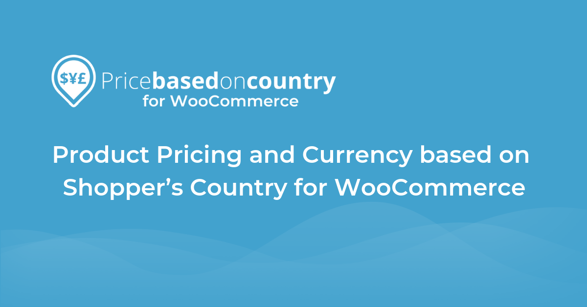 WooCommerce Pricing and Currency based on Country • PBC